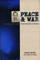 Peace & war : reminiscences of a life on the frontiers of science