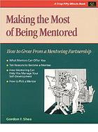 Making the most of being mentored : how to grow from a mentoring partnership