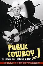 Public cowboy no. 1 : the life and times of Gene Autry