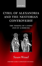 Cyril of Alexandria and the Nestorian controversy : the making of a saint and of a heretic