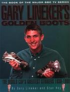 Gary Lineker's golden boots : the World Cup's greatest strikers 1930-1998