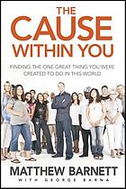 The cause within you : finding the one great thing you were created to do in this world