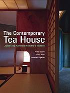 The contemporary tea house : Japan's top architects redefine a tradition