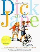 Growing up with Dick and Jane : learning and living the American dream