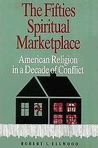 The fifties spiritual marketplace : American religion in a decade of conflict