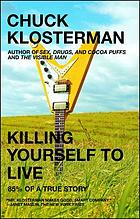 Killing yourself to live : 85% of a true story