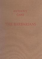 Anthony Caro : the barbarians