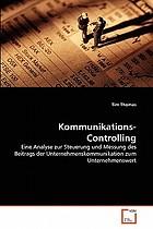 Kommunikations-Controlling eine Analyse zur Steuerung und Messung des Beitrags der Unternehmenskommunikation zum Unternehmenswert