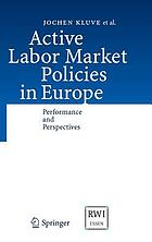 Active labor market policies in Europe performance and perspectivesActive labor market policies in Europe : performance and perspectives : with 28 tables
