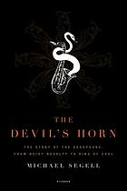 The devil's horn : the story of the saxophone, from noisy novelty to king of cool