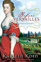 Before Versailles : a novel of Louis XIV
