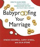 Babyproofing your marriage : [how to laugh more, argue less and communicate better as your family grows]