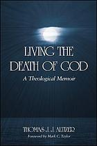 Living the death of God : a theological memoir
