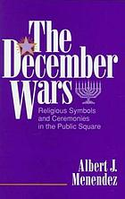 The December wars : religious symbols and ceremonies in the public square