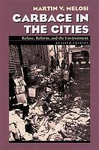 Garbage in the cities : refuse, reform, and the environment : 1880-1980