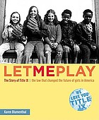Let me play : the story of Title IX : the law that changed the future of girls in America