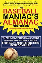 The baseball maniac's almanac : the absolutely, positively, and without question greatest book of facts, figures, and astonishing lists ever compiled