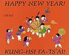 Happy New Year! : Kung-hsi fa-ts'ai!