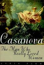 Casanova : the man who really loved women