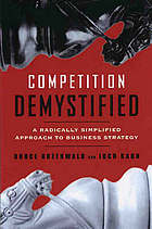 Competition demystified : a radically simplified approach to business strategy