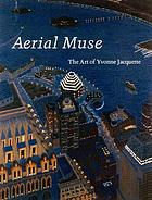 Aerial muse : the art of Yvonne Jacquette ; including a catalogue raisonné of prints