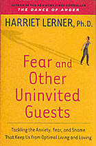 Fear and other uninvited guests : tackling the anxiety, fear, and shame that keep us from optimal living and loving