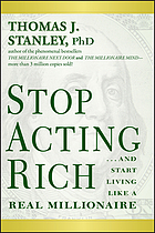 Stop acting rich : --and start living like a real millionaire
