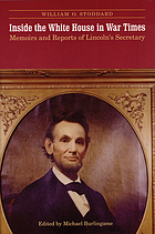 Inside the White House in war times : memoirs and reports of Lincoln's secretary