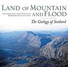 Land of mountain and flood : the geology and landforms of Scotland