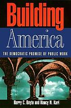 Building America : the democratic promise of public work
