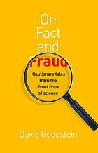 On fact and fraud : cautionary tales from the front lines of science