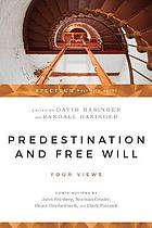 Predestination & free will : four views of divine sovereignty & human freedom