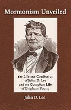 Mormonism unveiled : the life and confession of John D. Lee and the complete life of Brigham Young