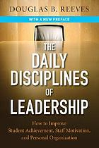 The daily disciplines of leadership : how to improve student achievement, staff motivation, and personal organization
