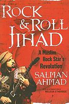 Rock & roll jihad : a Muslim rock star's revolution