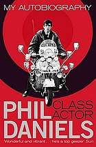 Phil Daniels, class actor : my autobiography