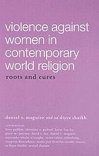 Violence against women in contemporary world religions : roots and cures