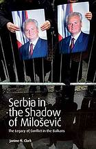 Serbia in the shadow of Milošević the legacy of conflict in the Balkans