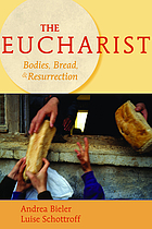The Eucharist : bodies, bread, & resurrection