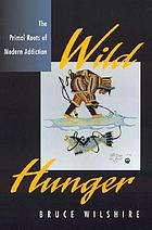 Wild hunger : the primal roots of modern addiction