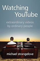 Watching YouTube : extraordinary videos by ordinary people