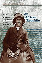 An African republic : black & white Virginians in the making of Liberia