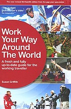 Work your way around the world : a fresh and fully up-to-date guide for the modern working traveller