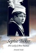 Sophie Tucker : first lady of show business