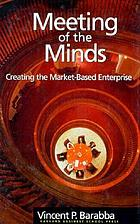 Meeting of the minds : creating the market-based enterprise