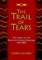 The trail of tears : the American Indian removals 1813-1855
