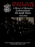 Twelve years with Hitler : a history of 1. Kompanie Leibstandarte SS Adolf Hitler, 1933-1945