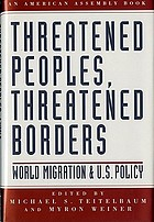 Threatened peoples, threatened borders : world migration and U.S. policy : the eightysixth American Assembly, November 10-13, 1994, Arden House, Harriman, New York ; The American Assembly, Columbia University