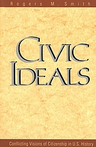 Civic ideals : conflicting visions of citizenship in U.S. history