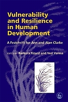 Vulnerability and resilience in human development : a festschrift for Ann and Alan Clarke